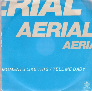 AERIAL: MOMENTS LIKE THIS, TELL ME BABY. 1980